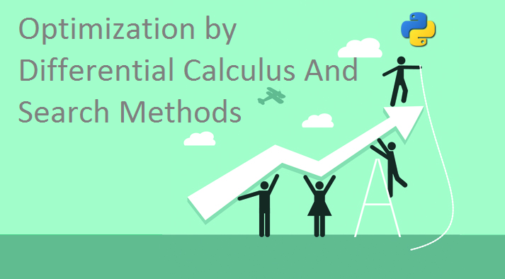 Optimization by Differential Calculus And Search Methods