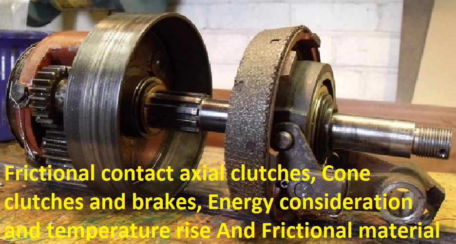 Frictional contact axial clutches, Cone clutches and brakes, Energy consideration and temperature rise And Frictional material
