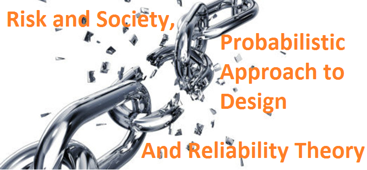 Risk and Society, Probabilistic Approach to Design And Reliability Theory