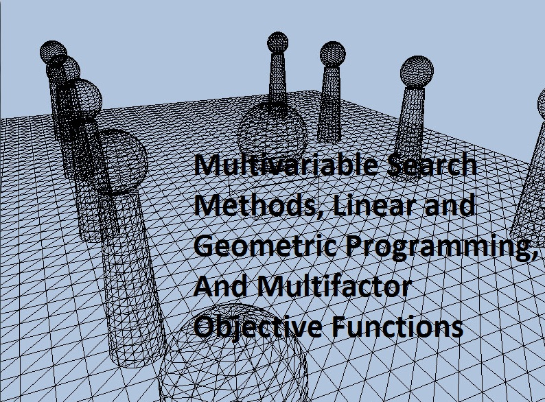Multivariable Search Methods, Linear and Geometric Programming, And Multifactor Objective Functions