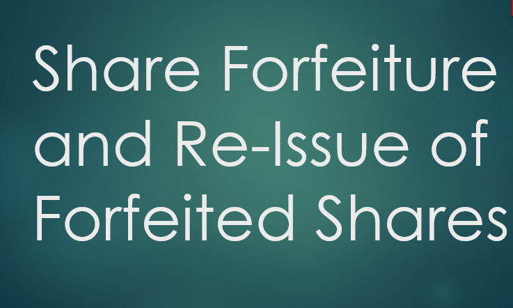 Share Forfeiture and Re-issue of Forfeited Shares