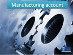 Meaning and Preparation of Manufacturing Account & Tender