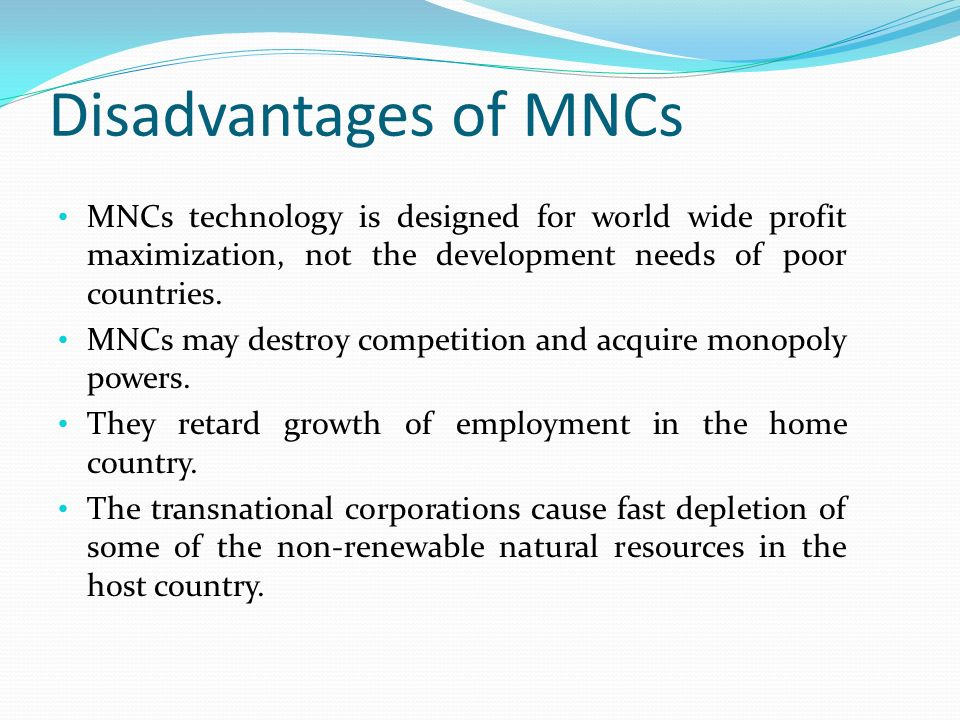 advantages and disadvantages of mnc Opening up the agriculture sector for mncs - advantages and disadvantages introduction: uncertain monsoon and plight of farmers are pointing towards india as the country that is at the.
